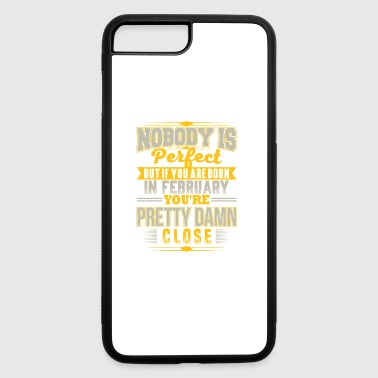 PERFECT IF BORN IN FEBRUARY FEBRUARY BDAY QUOTE - iPhone 7 Plus/8 Plus Rubber Case