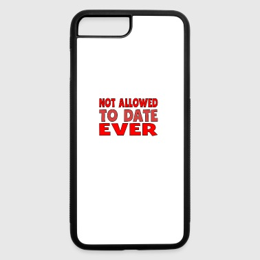 Not Allowed To Date Ever - iPhone 7 Plus/8 Plus Rubber Case