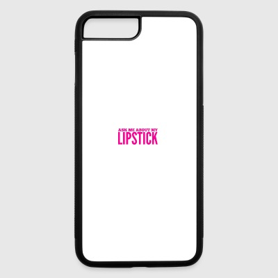 Ask about my Lipstick - iPhone 7 Plus/8 Plus Rubber Case