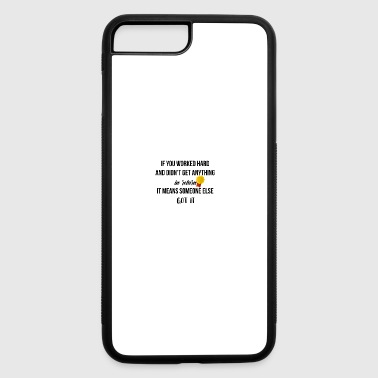 If you worked hard and did not get anything - iPhone 7 Plus/8 Plus Rubber Case