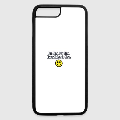 It's fine I'm fine Everything is fine - iPhone 7 Plus/8 Plus Rubber Case