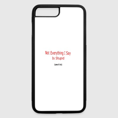 Not everything I say is stupid - iPhone 7 Plus/8 Plus Rubber Case