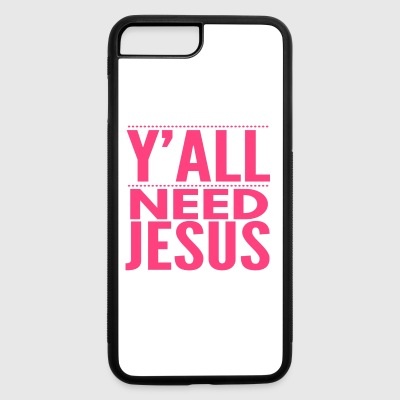 Y'ALL NEED JESUS - FUNNY CHRISTIAN GIFTS - BIBLE - iPhone 7 Plus/8 Plus Rubber Case