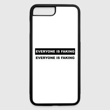 Everyone is faking - iPhone 7 Plus/8 Plus Rubber Case