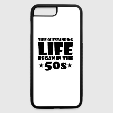 outstanding great life began 50s birthday age - iPhone 7 Plus/8 Plus Rubber Case