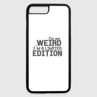 GIFT - I AM NOT WEIRD - iPhone 7 Plus/8 Plus Rubber Case