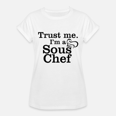 Sous Chef Funny Sous chef - trust me i'm a sous chef - Women's Relaxed Fit T-Shirt
