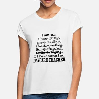 Daycare DAYCARE TEACHER - I'M A DAYCARE TEACHER - Women's Loose Fit T-Shirt