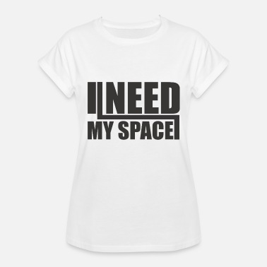 I Need My Space I need my Space - Women's Relaxed Fit T-Shirt
