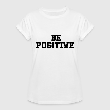 BE POSITIVE - Women's Relaxed Fit T-Shirt