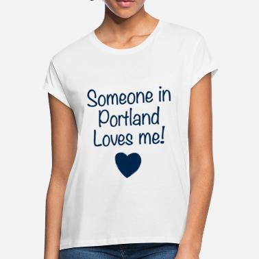 someone in portland loves me daughter t shirts - Women's Loose Fit T-Shirt