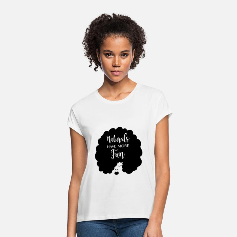 Black T-Shirts - Naturals Have More Fun, Natural Hair Design - Women's Loose Fit T-Shirt white