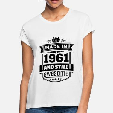 Awesome 1961 Made In 1961 And Still Awesome - Women's Loose Fit T-Shirt