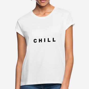 Chill Chill - Women's Loose Fit T-Shirt