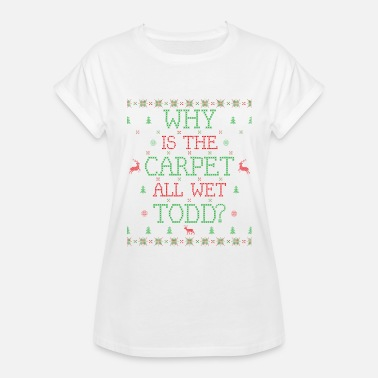 Carpet WHY IS THE CARPET ALL WET TODD? - Women's Relaxed Fit T-Shirt
