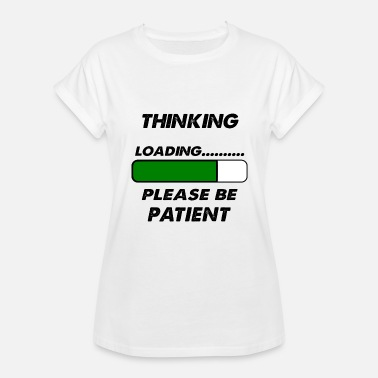 Thinking Please Be Patient thinking please be patient - Women's Relaxed Fit T-Shirt