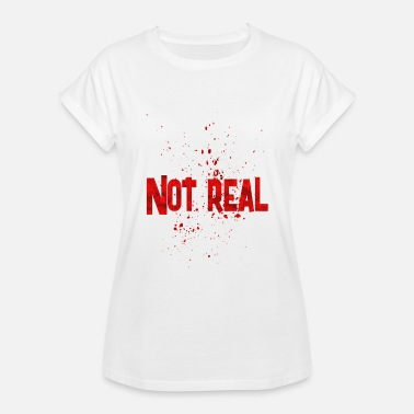 Real Are not real - Women's Relaxed Fit T-Shirt