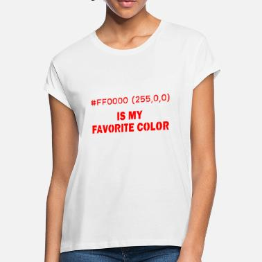 Hexadecimal Red Is My Favorite Color Programmer Coder Nerd Fun - Women's Loose Fit T-Shirt