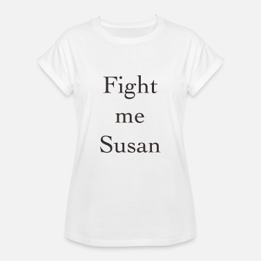 Susan Fight me susan - Women's Relaxed Fit T-Shirt
