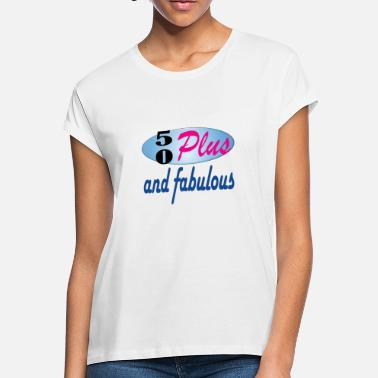 50 Plus 50 plus and fab - Women's Loose Fit T-Shirt