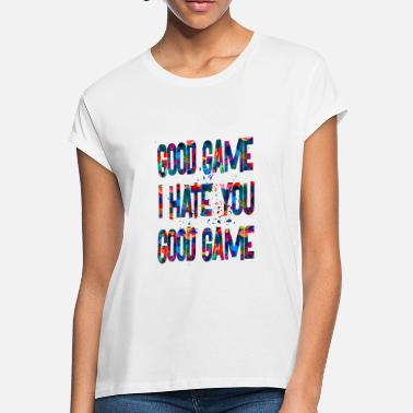 Good Game I Hate You Good Game I hate you - Women's Loose Fit T-Shirt