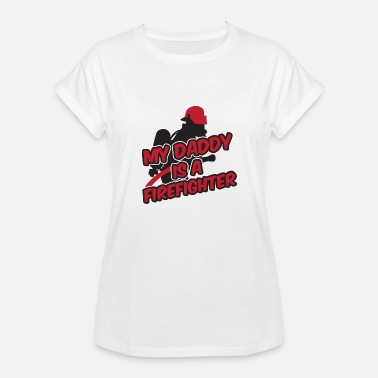 Dirty Daddy Fireman - My daddy is a firefighter - Women's Relaxed Fit T-Shirt