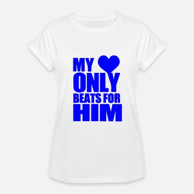 My Heart Beats For Him GIFT - MY HEART ONLY BEATS FOR HIM BLUE - Women's Relaxed Fit T-Shirt