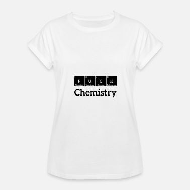 Fucking Periodic Table Fuck Chemistry Periodic Table Gift Teacher - Women's Relaxed Fit T-Shirt