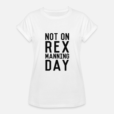 Man Day Rex Manning Day - Women's Relaxed Fit T-Shirt