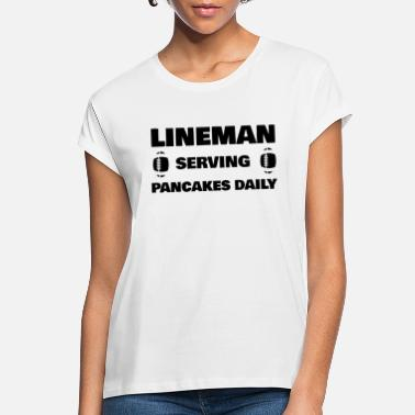 Lineman Serving Pancakes Daily Football Lineman Serving Pancakes Daily - Women's Loose Fit T-Shirt