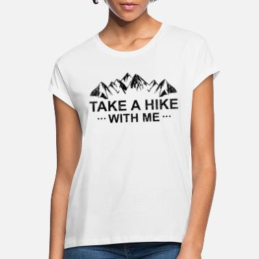 Take Hiking Hiker Take a Hike With Me Gift - Women's Loose Fit T-Shirt