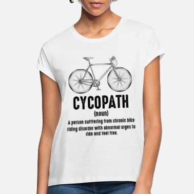 Cycling Cycopath Bike Riding Funny Sayings Cycling Quotes - Women's Loose Fit T-Shirt