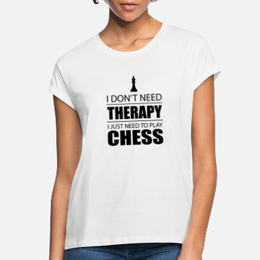 Chess Chess Player Lover Board games Therapy - Women's Loose Fit T-Shirt