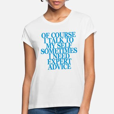 Advice Sometimes I Need Expert Advice - Women's Loose Fit T-Shirt