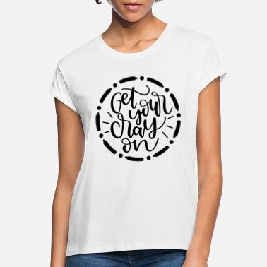 Pc Get your cray on - Women's Loose Fit T-Shirt