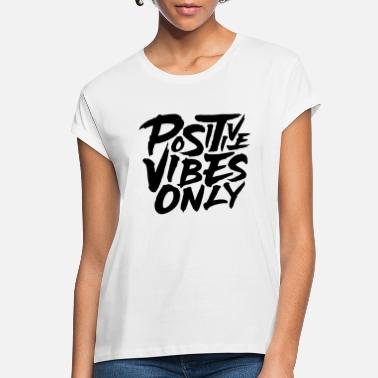 df7c27599 Positive Vibes Only - Women's Loose Fit T-Shirt