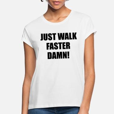 Miscellaneous Just walk fast damn - Women's Loose Fit T-Shirt