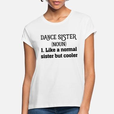 Homeboy Dance Sister Definition - Women's Loose Fit T-Shirt