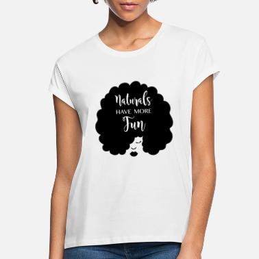 Natural Naturals Have More Fun, Natural Hair Design - Women's Loose Fit T-Shirt