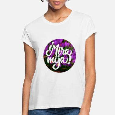 Mira Mira mija - Women's Loose Fit T-Shirt