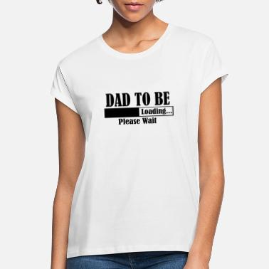 Wait Dad to be loading please wait - Women's Loose Fit T-Shirt