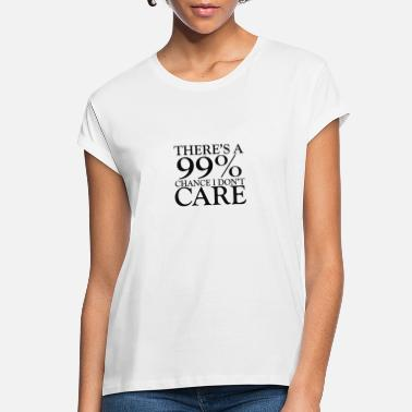 Initial THERE'S A 90 CHANCE I DON'T CARE - Women's Loose Fit T-Shirt