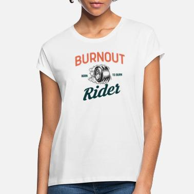 Burnout Burnout Rider - Women's Loose Fit T-Shirt
