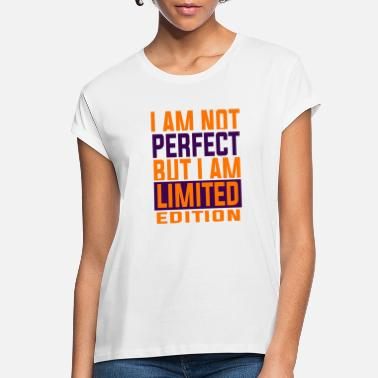 Am I AM NOT PERFECT BUT I AM LIMITED EDITION - Women's Loose Fit T-Shirt