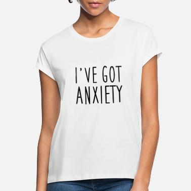 Ive Got Anxiety I've Got Anxiety Funny Gift - Women's Loose Fit T-Shirt