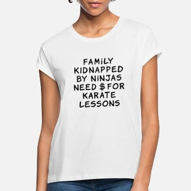 Amusing family kidnapped by ninjas need dollars for karate - Women's Loose Fit T-Shirt