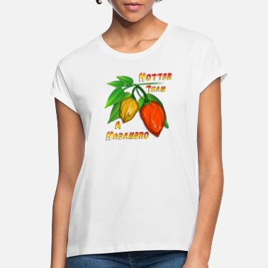 Chili Pepper Hotter Than a Habanero - Women's Loose Fit T-Shirt