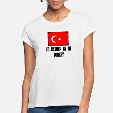 Turkish I'd Rather Be In Turkey - Women's Loose Fit T-Shirt
