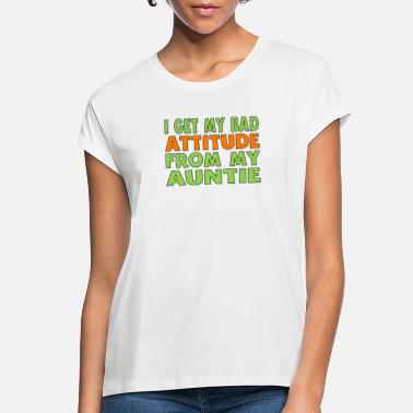 Bad I Get My Bad Attitude From My Auntie - Women's Loose Fit T-Shirt