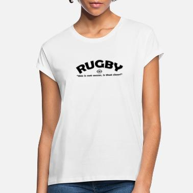 Rugby Rugby Not Soccer - Women's Loose Fit T-Shirt